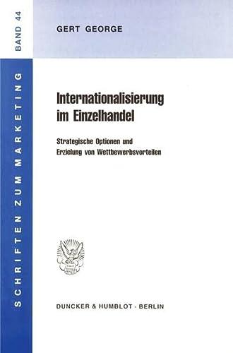 Internationalisierung im Einzelhandel : strategische Optionen und Erzielung von Wettbewerbsvorteilen. Schriften zum Marketing ; Bd. 44 - George, Gert