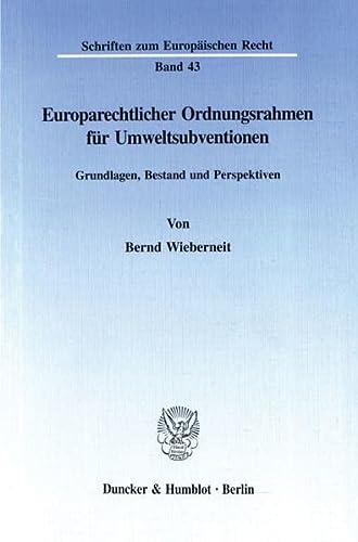 Europarechtlicher Ordnungsrahmen für Umweltsubventionen.: Bernd Wieberneit