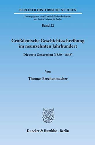 Großdeutsche Geschichtsschreibung im neunzehnten Jahrhundert: Thomas Brechenmacher