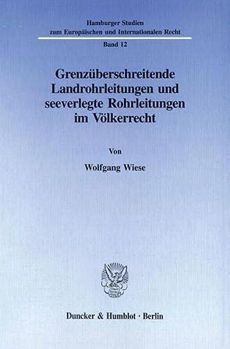 Grenzüberschreitende Landrohrleitungen und seeverlegte Rohrleitungen im Völkerrecht: ...