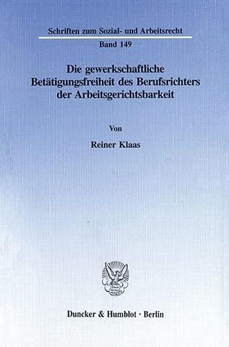 Die gewerkschaftliche Betätigungsfreiheit des Berufsrichters der Arbeitsgerichtsbarkeit.: ...