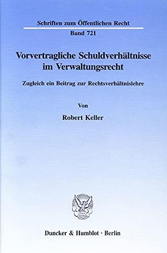 Vorvertragliche Schuldverhältnisse im Verwaltungsrecht: Robert Keller
