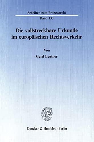 Die vollstreckbare Urkunde im europäischen Rechtsverkehr: Gerd Leutner