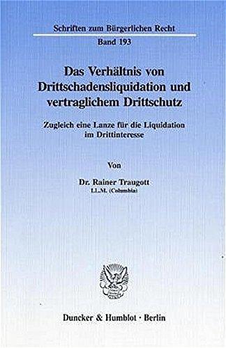 Das Verhältnis von Drittschadensliquidation und vertraglichem Drittschutz: Rainer Traugott