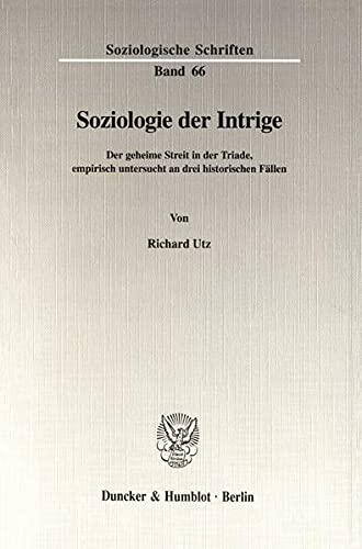 9783428089567: Soziologie der Intrige: Der geheime Streit in der Triade, empirisch untersucht an drei historischen Fällen