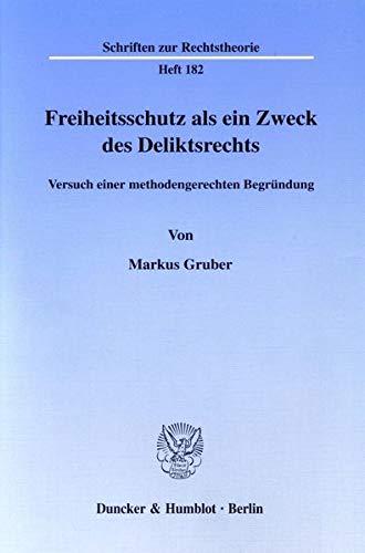 Freiheitsschutz als ein Zweck des Deliktsrechts: Markus Gruber
