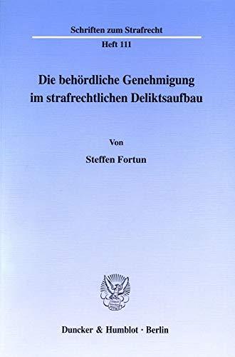 Die behördliche Genehmigung im strafrechtlichen Deliktsaufbau: Steffen Fortun