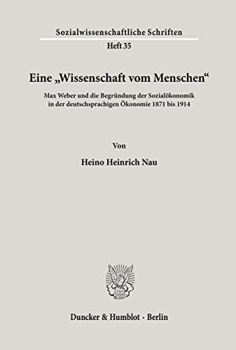 9783428090891: Eine ' Wissenschaft vom Menschen': Max Weber und die Begr�ndung der Sozial�konomik in der deutschsprachigen �konomie 1871 bis 1914 (Sozialwissenschaftliche Schriften)