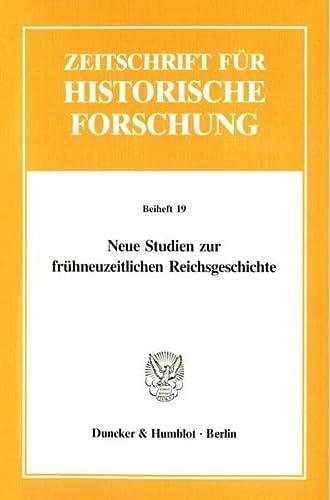 Neue Studien zur frühneuzeitlichen Reichsgeschichte: Johannes Kunisch