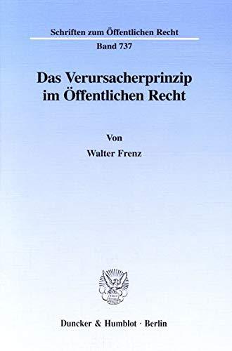 Das Verursacherprinzip im öffentlichen Recht: Walter Frenz
