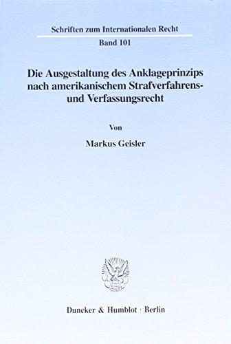 Die Ausgestaltung des Anklageprinzips nach amerikanischem Strafverfahrens- und Verfassungsrecht.: ...