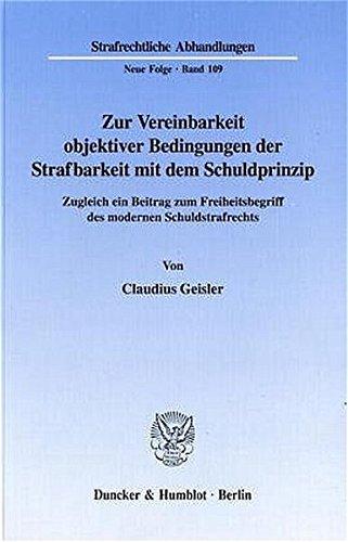Zur Vereinbarkeit objektiver Bedingungen der Strafbarkeit mit dem Schuldprinzip.: Claudius Geisler