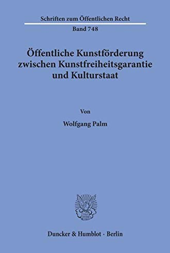 Öffentliche Kunstförderung zwischen Kunstfreiheitsgarantie und Kulturstaat. (Schriften ...