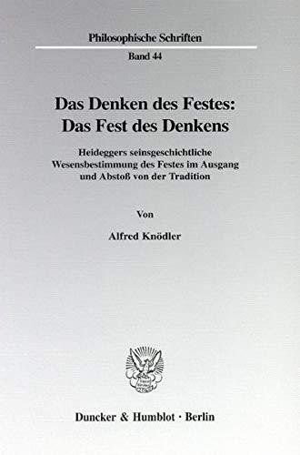 9783428093373: Das Denken des Festes: Das Fest des Denkens: Heideggers seinsgeschichtliche Wesensbestimmung des Festes im Ausgang und Abstoß von der Tradition (Philosophische Schriften)