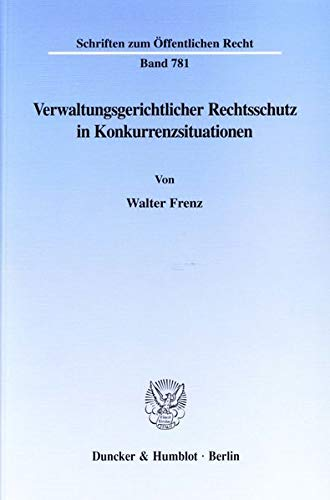 Verwaltungsgerichtlicher Rechtsschutz in Konkurrenzsituationen: Walter Frenz