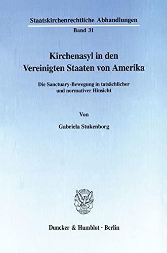 9783428093991: Kirchenasyl in den Vereinigten Staaten von Amerika.: Die Sanctuary-Bewegung in tatsächlicher und normativer Hinsicht.