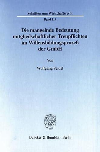 Die mangelnde Bedeutung mitgliedschaftlicher Treupflichten im Willensbildungsprozess der GmbH: ...