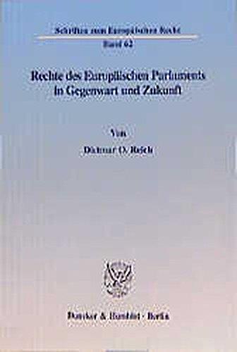 Rechte des Europäischen Parlaments in Gegenwart und Zukunft.: Dietmar O. Reich