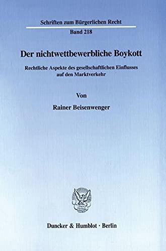 9783428095421: Der nichtwettbewerbliche Boykott: Rechtliche Aspekte des gesellschaftlichen Einflusses auf den Marktverkehr