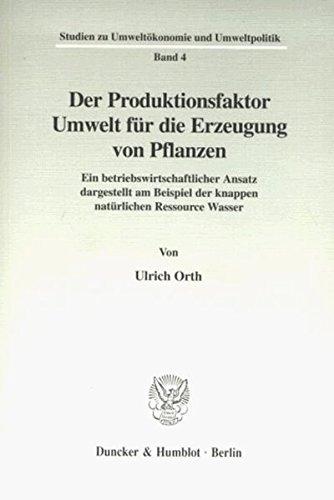 9783428095445: Der Produktionsfaktor Umwelt f�r die Erzeugung von Pflanzen: Ein betriebswirtschaftlicher Ansatz dargestellt am Beispiel der knappen nat�rlichen Ressource Wasser