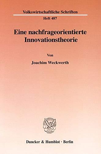 Eine nachfrageorientierte Innovationstheorie.: Joachim Weckwerth