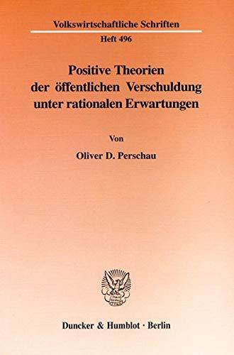 Positive Theorien der öffentlichen Verschuldung unter rationalen Erwartungen.: Oliver D. ...