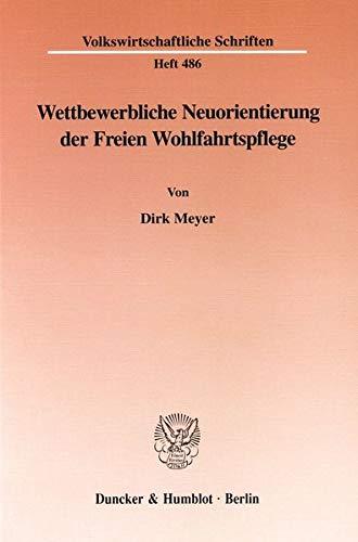 Wettbewerbliche Neuorientierung der Freien Wohlfahrtspflege. (=Volkswirtschaftliche Schriften ; ...