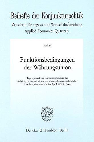 9783428096251: Funktionsbedingungen der W�hrungsunion: Tagungsband zur Jahresversammlung der Arbeitsgemeinschaft deutscher wirtschaftswissenschaftlicher Forschungsinstitute e. V. im April 1998 in Bonn