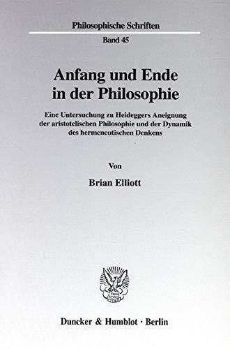 9783428096626: Anfang und Ende in der Philosophie: Eine Untersuchung zu Heideggers Aneignung der aristotelischen Philosophie und Dynamik des hermeneutischen Denkens