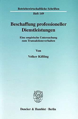 Beschaffung professioneller Dienstleistungen. Eine empirische Untersuchung zum ...