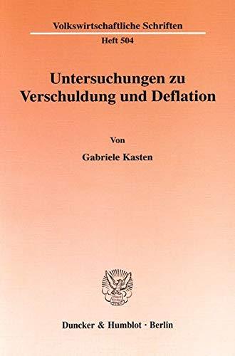 Untersuchungen zu Verschuldung und Deflation.: Gabriele Kasten
