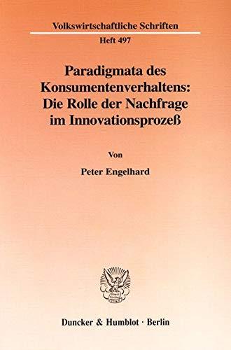Paradigmata des Konsumentenverhaltens: Die Rolle der Nachfrage im Innovationsprozeß.: Peter ...