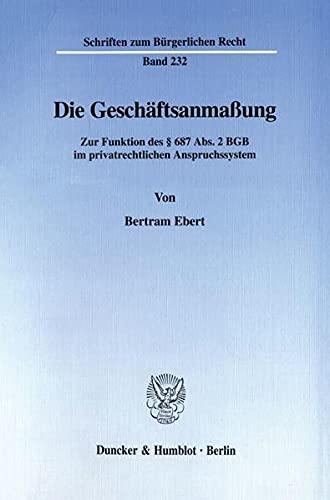 Die Geschaftsanmaung: Zur Funktion des 687 Abs. 2 BGB im privatrechtlichen Anspruchssystem: Bertram...