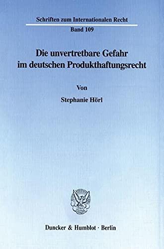 Die unvertretbare Gefahr im deutschen Produkthaftungsrecht.: Stephanie H�rl