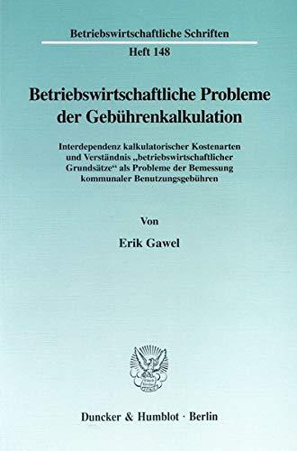 Betriebswirtschaftliche Probleme der Gebührenkalkulation: Erik Gawel