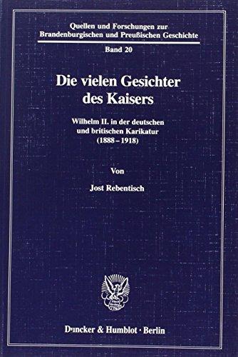 9783428097739: Die vielen Gesichter des Kaisers: Wilhelm II. in der deutschen und britischen Karikatur (1888-1918) (Quellen und Forschungen zur brandenburgischen und preussischen Geschichte)