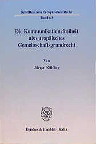 Die Kommunikationsfreiheit als europäisches Gemeinschaftsgrundrecht.: Jürgen Kühling