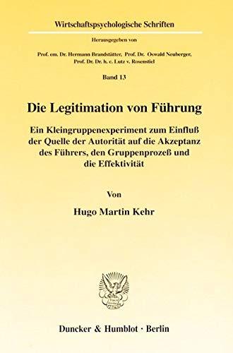 Die Legitimation von Führung.: Hugo Martin Kehr