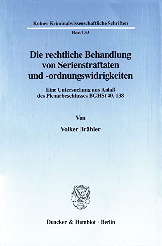 Die rechtliche Behandlung von Serienstraftaten und -ordnungswidrigkeiten.: Volker Brähler