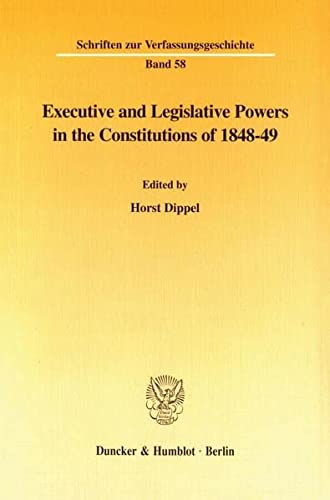 Executive and Legislative Powers in the Constitutions of 1848-49.: Horst Dippel