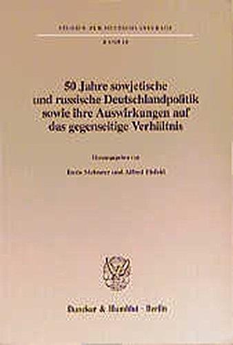 50 Jahre sowjetische und russische Deutschlandpolitik sowie ihre Auswirkungen auf das gegenseitige ...