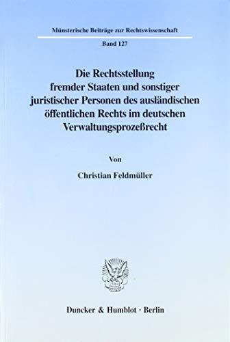 9783428098484: Die Rechtsstellung fremder Staaten und sonstiger juristischer Personen des ausländischen öffentlichen Rechts im deutschen Verwaltungsprozeßrecht