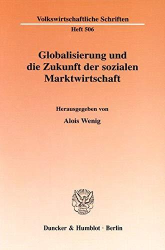 9783428098514: Globalisierung und die Zukunft der sozialen Marktwirtschaft. Tab., Abb.; 164 S. (Volkswirtschaftliche Schriften; VWS 506)