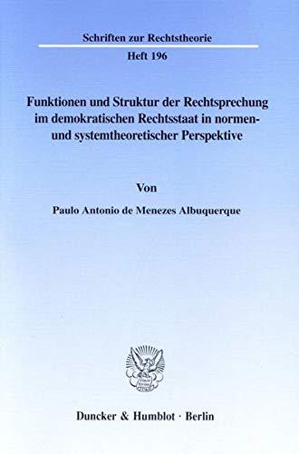 Funktionen und Struktur der Rechtsprechung im demokratischen Rechtsstaat in normen- und ...