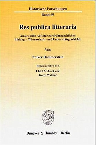 9783428098996: Res publica litteraria: Ausgew�hlte Aufs�tze zur fr�hneuzeitlichen Bildungs-, Wissenschafts- und Universit�tsgeschichte (Historische Forschungen)