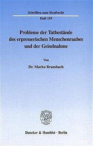 Probleme der Tatbestände des erpresserischen Menschenraubes und der Geiselnahme.: Marko ...
