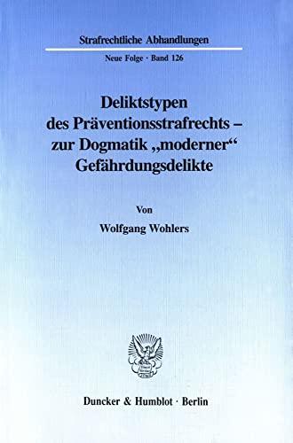 Deliktstypen des Präventionsstrafrechts - zur Dogmatik moderner Gefährdungsdelikte (...
