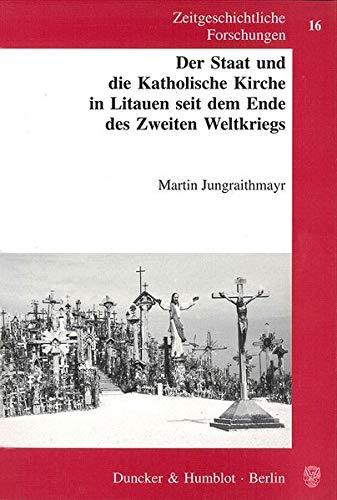 Der Staat und die Katholische Kirche in Litauen seit dem Ende des Zweiten Weltkriegs: Martin ...