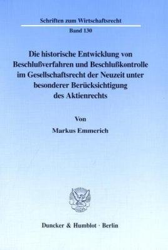 Die historische Entwicklung von Beschlussverfahren und Beschlusskontrolle im Gesellschaftsrecht der...