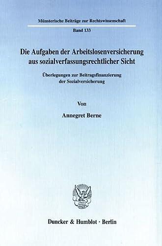 Die Aufgaben der Arbeitslosenversicherung aus sozialverfassungsrechtlicher Sicht.: Annegret Berne
